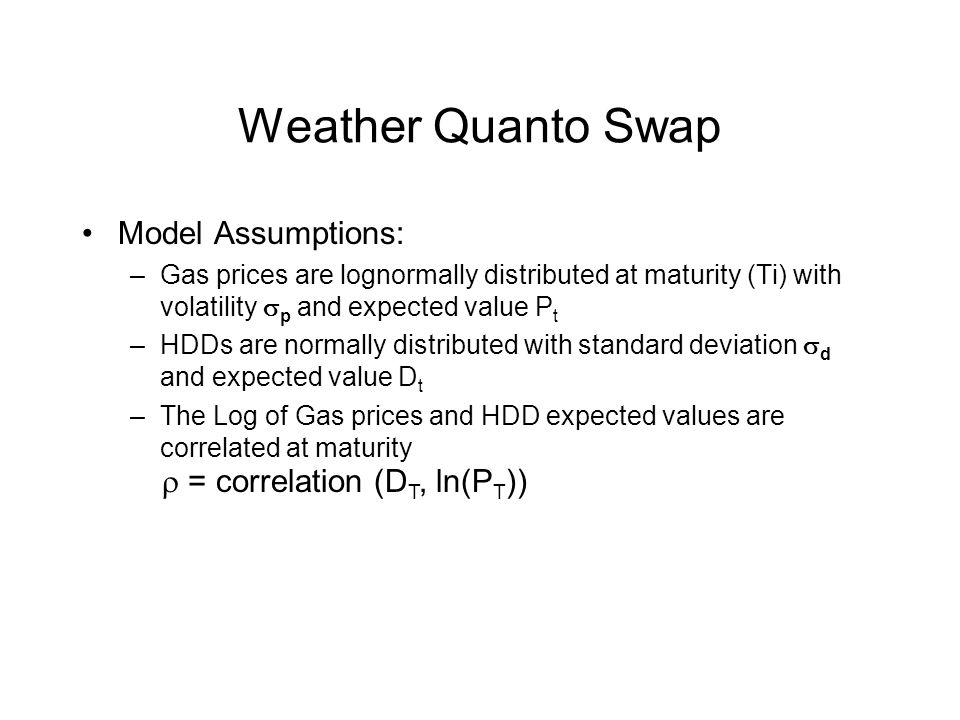 Weather Quanto Swap Model Assumptions: r = correlation (DT, ln(PT))