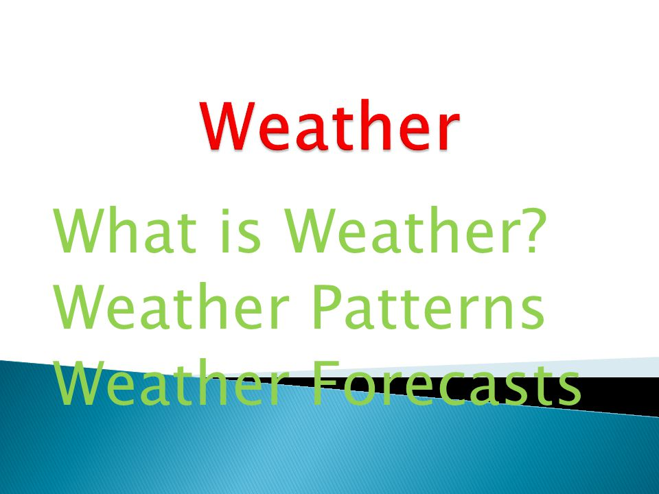 What is Weather Weather Patterns Weather Forecasts
