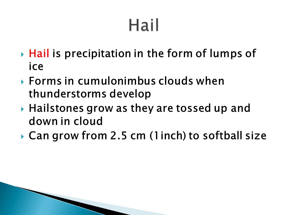 Hail Hail is precipitation in the form of lumps of ice