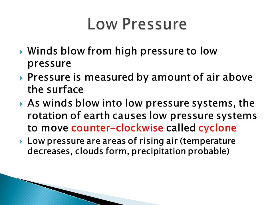 Low Pressure Winds blow from high pressure to low pressure