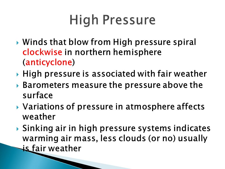 High Pressure Winds that blow from High pressure spiral clockwise in northern hemisphere (anticyclone)
