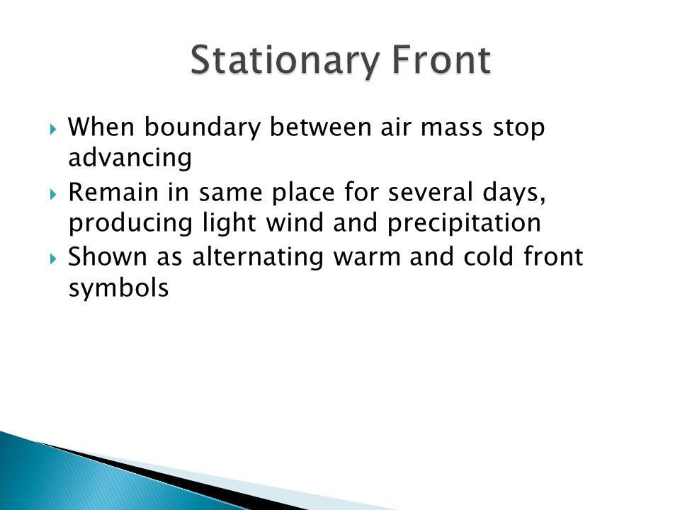 Stationary Front When boundary between air mass stop advancing