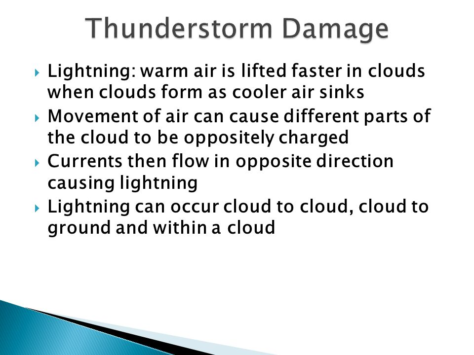 Thunderstorm Damage Lightning: warm air is lifted faster in clouds when clouds form as cooler air sinks.