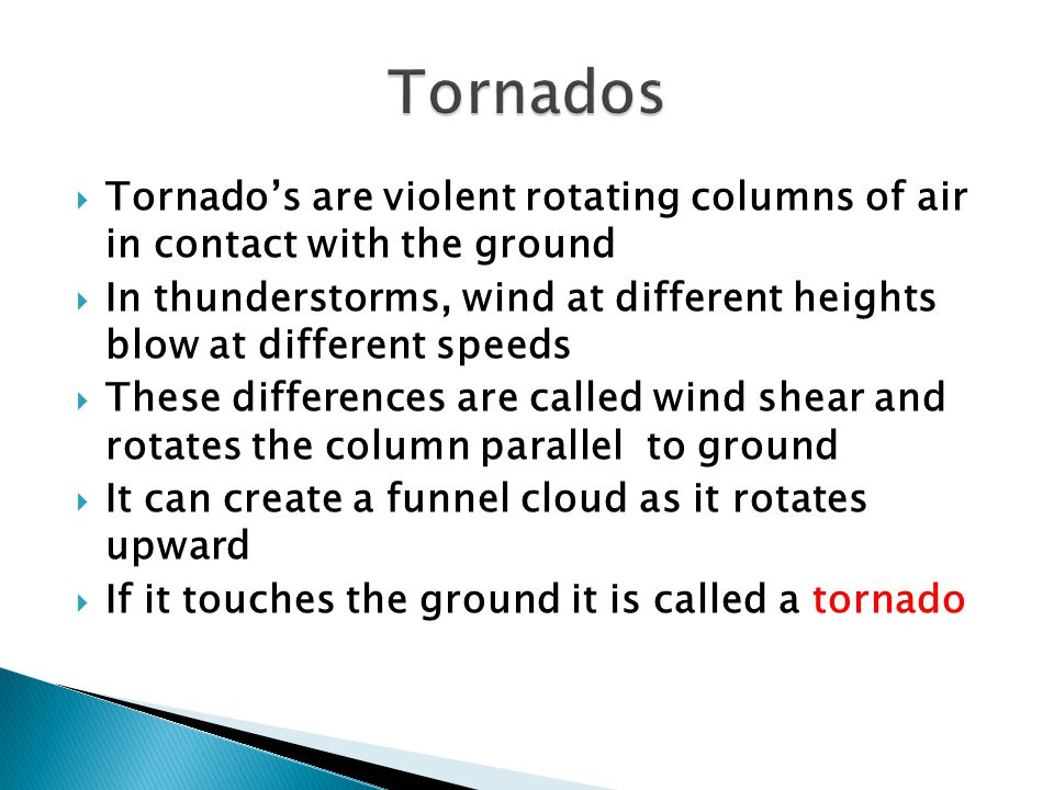 Tornados Tornado's are violent rotating columns of air in contact with the ground.
