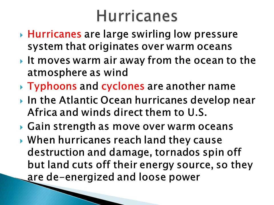 Hurricanes Hurricanes are large swirling low pressure system that originates over warm oceans.