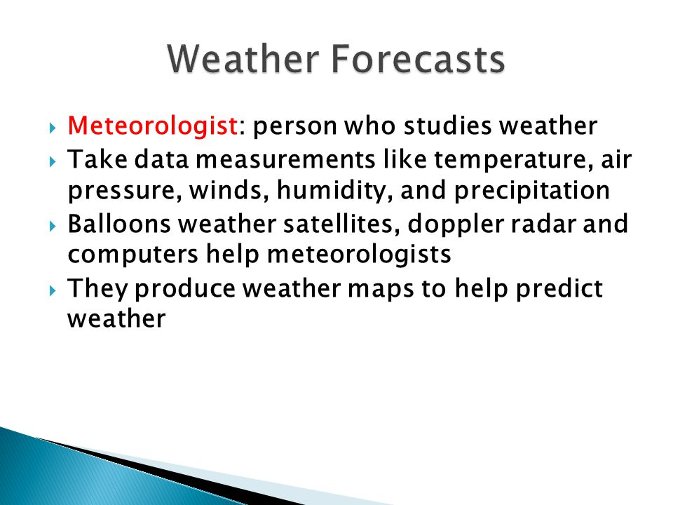 Weather Forecasts Meteorologist: person who studies weather