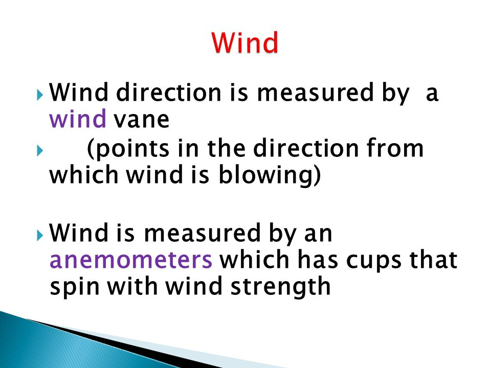 Wind Wind direction is measured by a wind vane