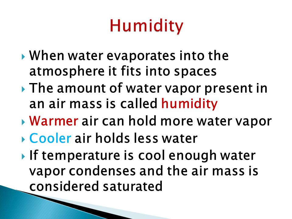 Humidity When water evaporates into the atmosphere it fits into spaces