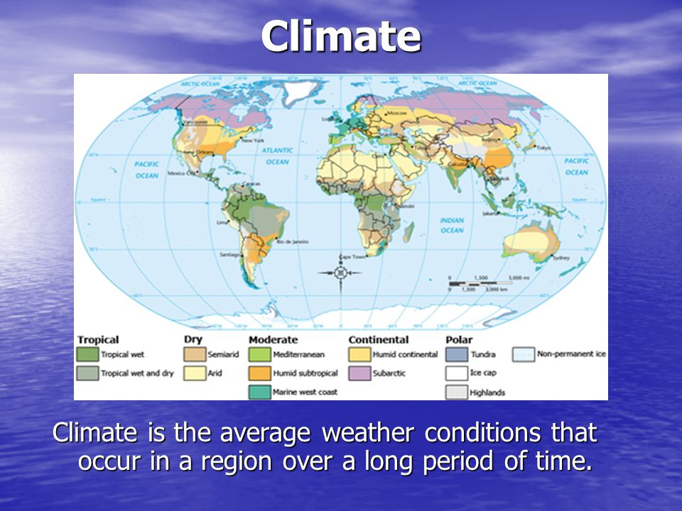 Climate Climate is the average weather conditions that occur in a region over a long period of time.
