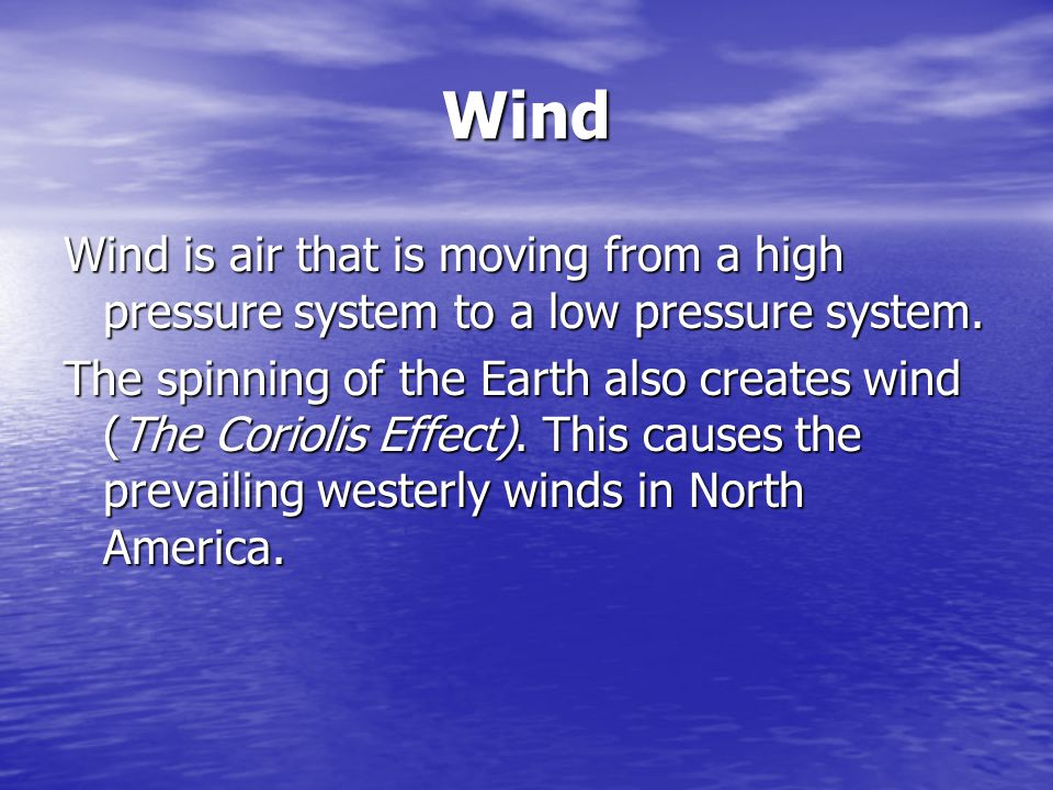 Wind Wind is air that is moving from a high pressure system to a low pressure system.