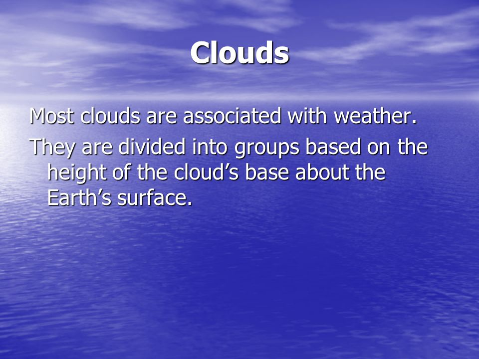 Clouds Most clouds are associated with weather.