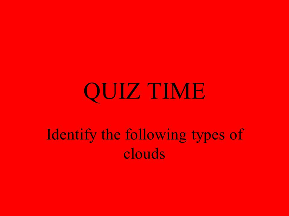 Identify the following types of clouds