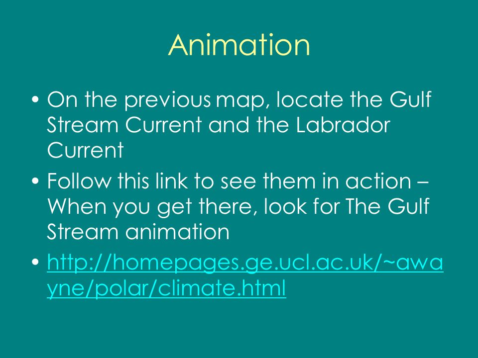 Animation On the previous map, locate the Gulf Stream Current and the Labrador Current.