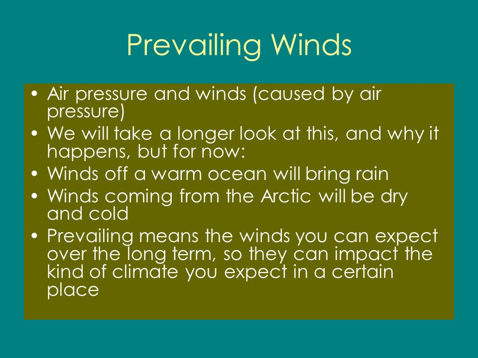 Prevailing Winds Air pressure and winds (caused by air pressure)