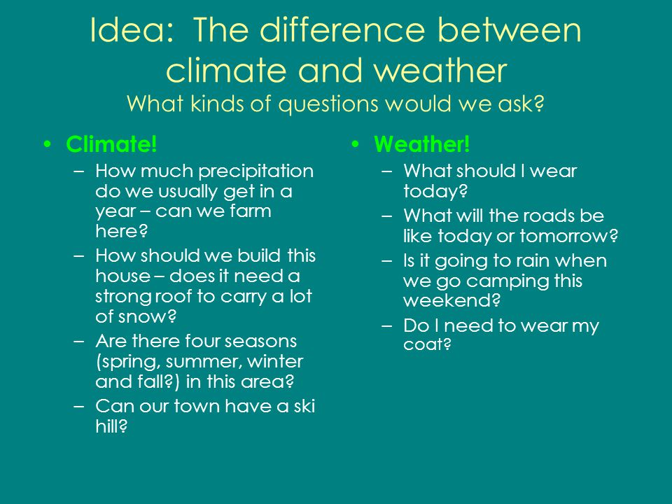 Idea: The difference between climate and weather What kinds of questions would we ask