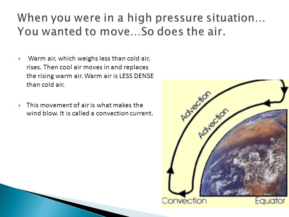 When you were in a high pressure situation… You wanted to move…So does the air.
