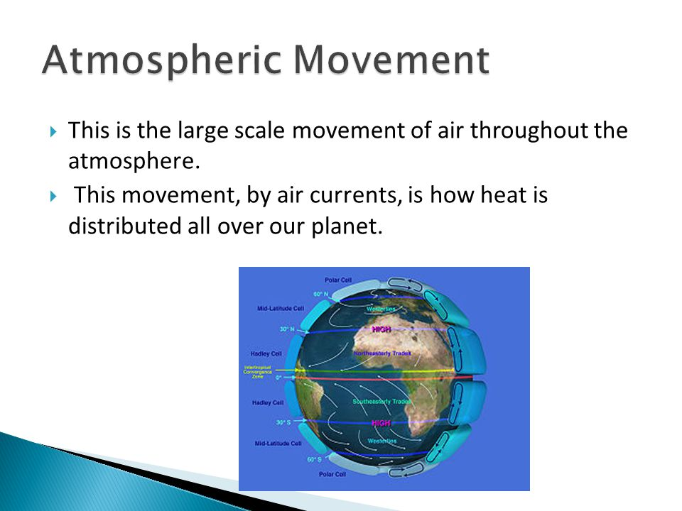 Atmospheric Movement This is the large scale movement of air throughout the atmosphere.