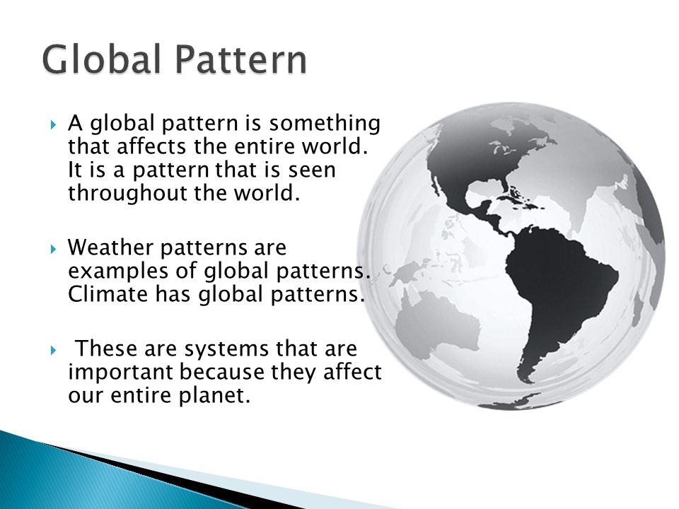 Global Pattern A global pattern is something that affects the entire world. It is a pattern that is seen throughout the world.