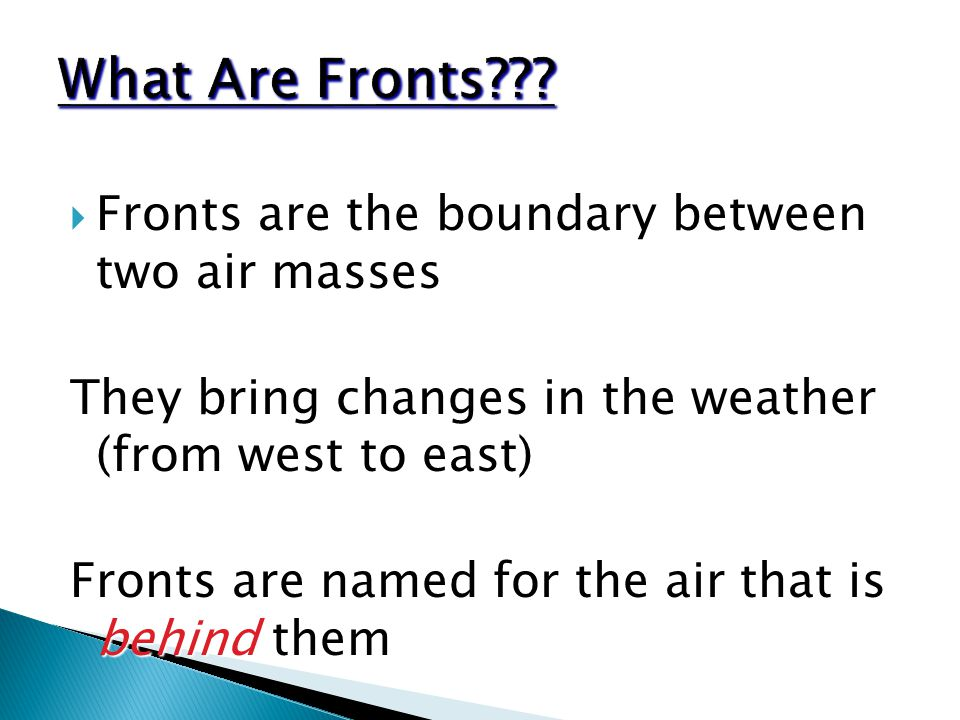 What Are Fronts Fronts are the boundary between two air masses