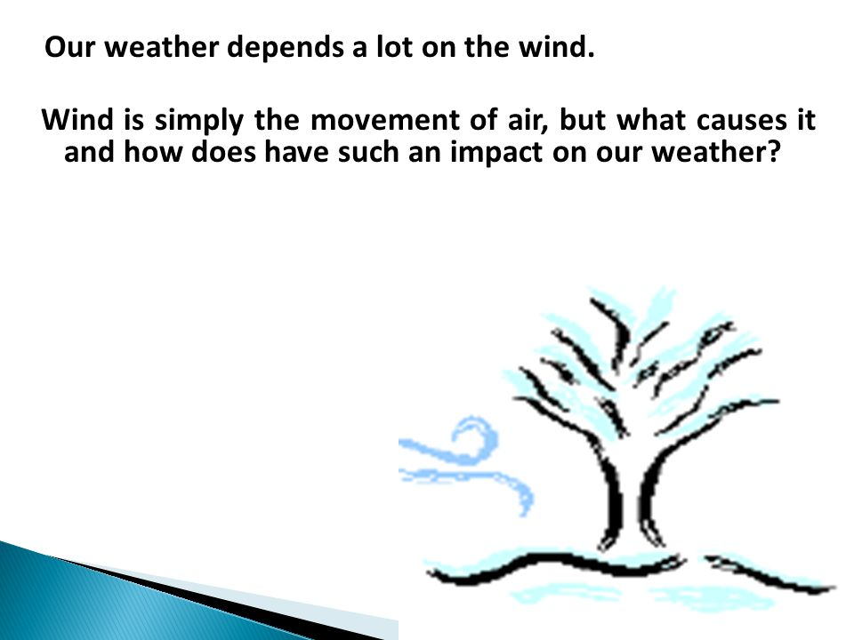 Our weather depends a lot on the wind.