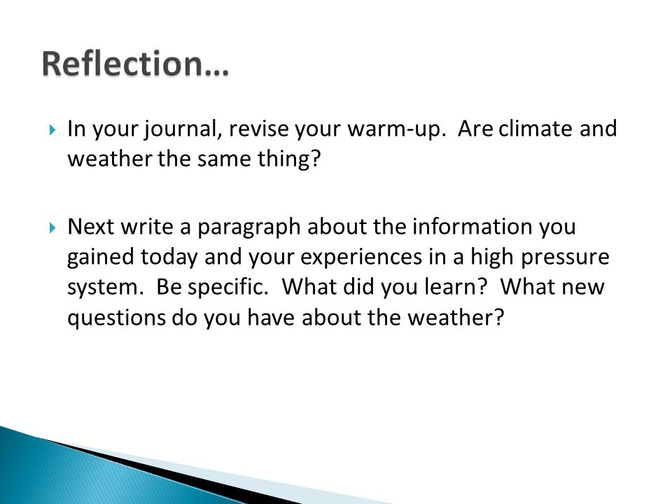 Reflection… In your journal, revise your warm-up. Are climate and weather the same thing
