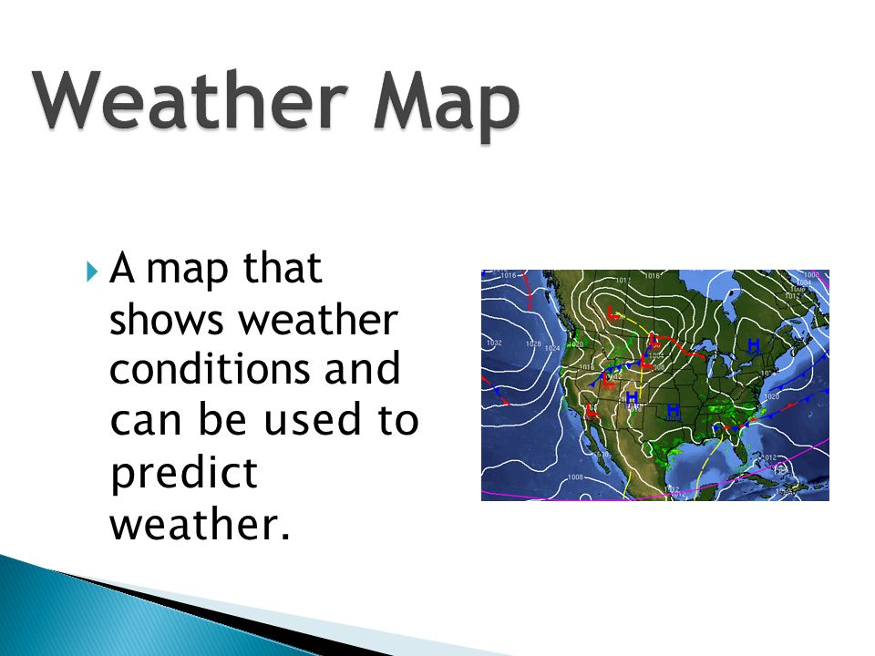 Weather Map A map that shows weather conditions and can be used to predict weather.