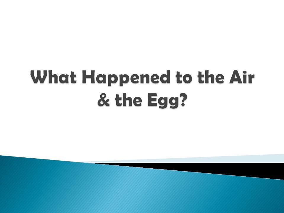 What Happened to the Air & the Egg