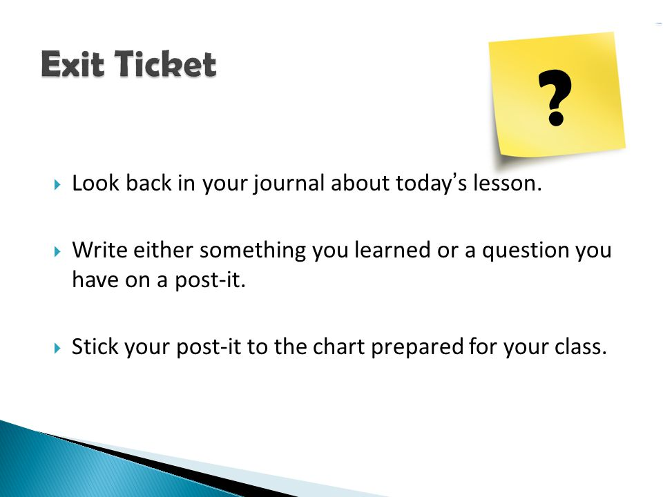 Exit Ticket Look back in your journal about today's lesson.