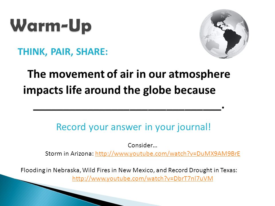 Warm-Up THINK, PAIR, SHARE: The movement of air in our atmosphere. impacts life around the globe because _______________________________.