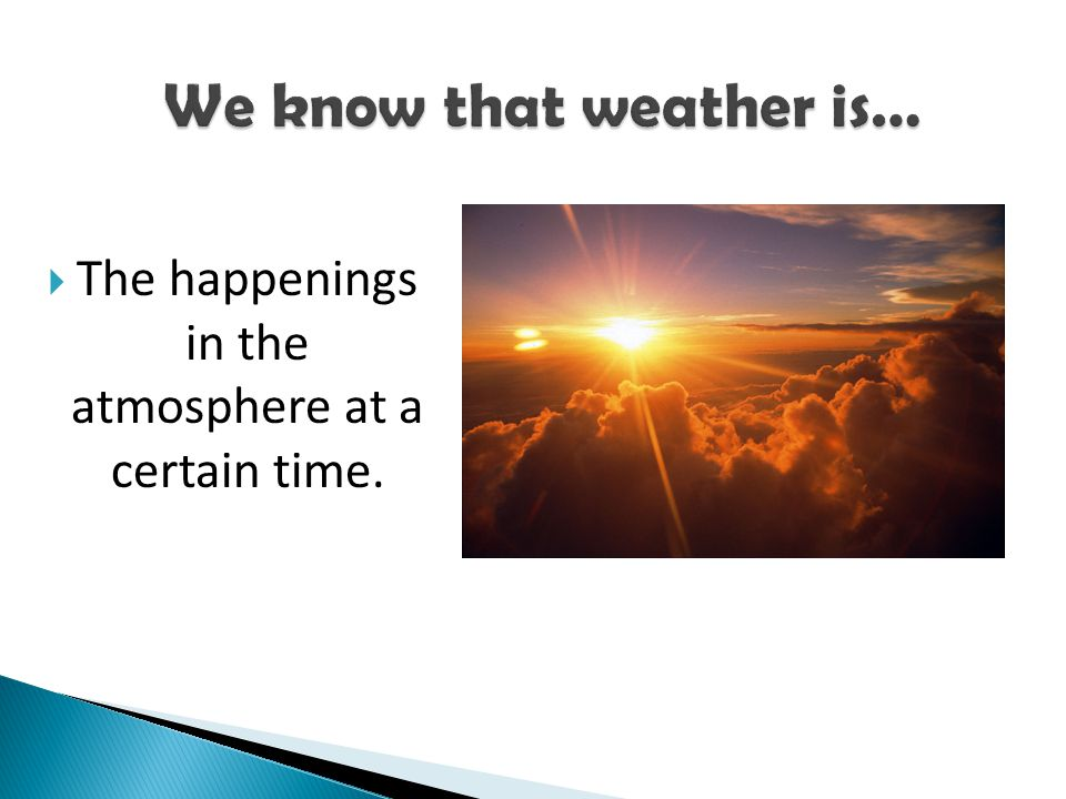 We know that weather is…