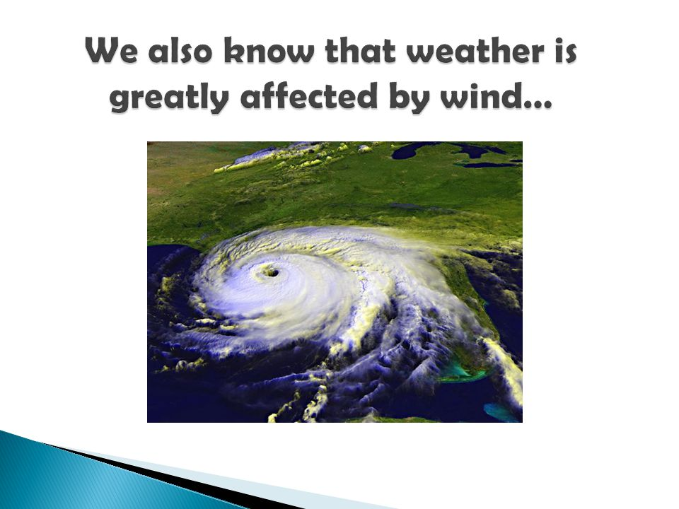 We also know that weather is greatly affected by wind…