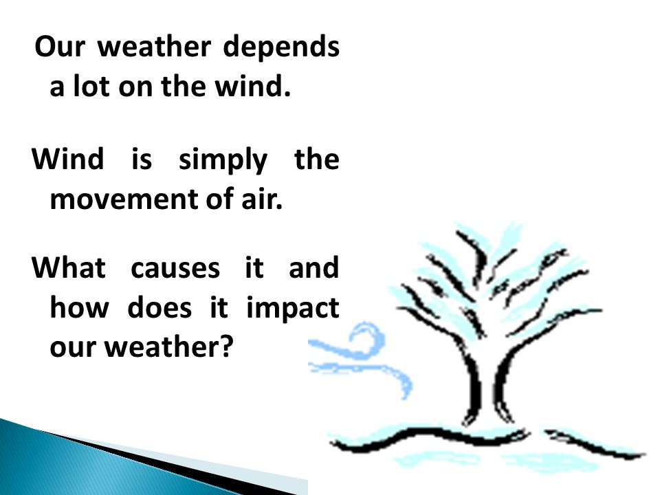 Wind is simply the movement of air.