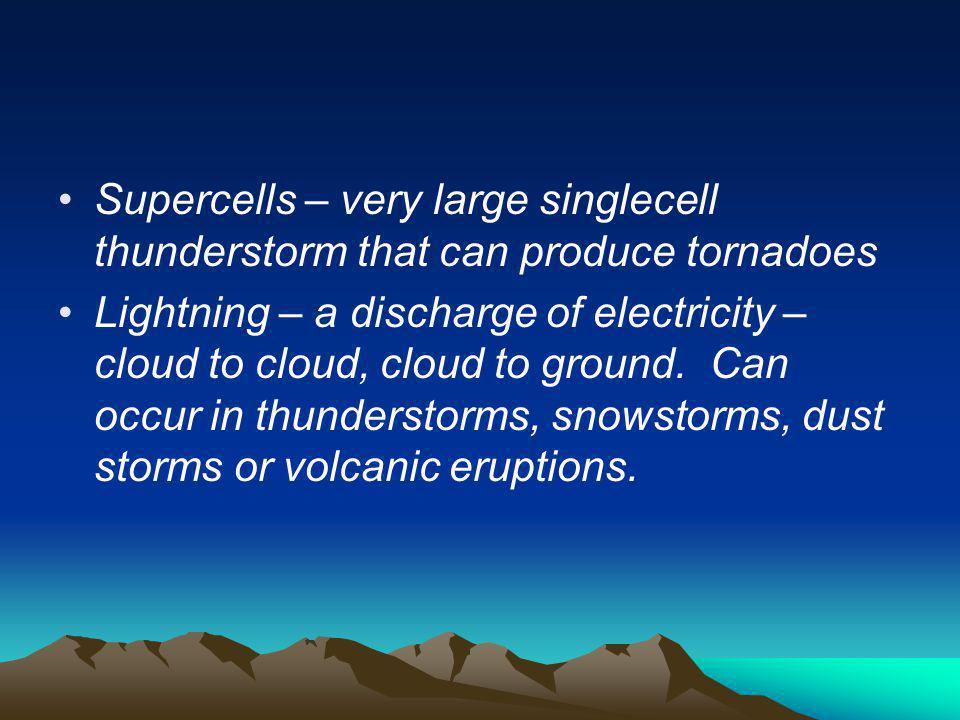 Supercells – very large singlecell thunderstorm that can produce tornadoes