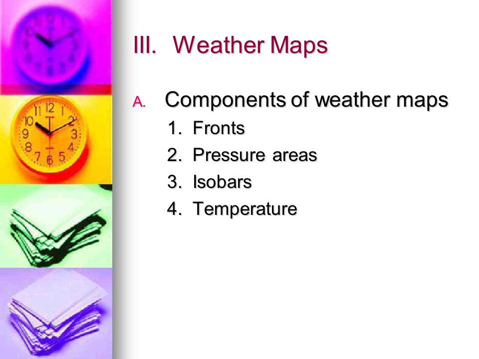 III. Weather Maps Components of weather maps 1. Fronts