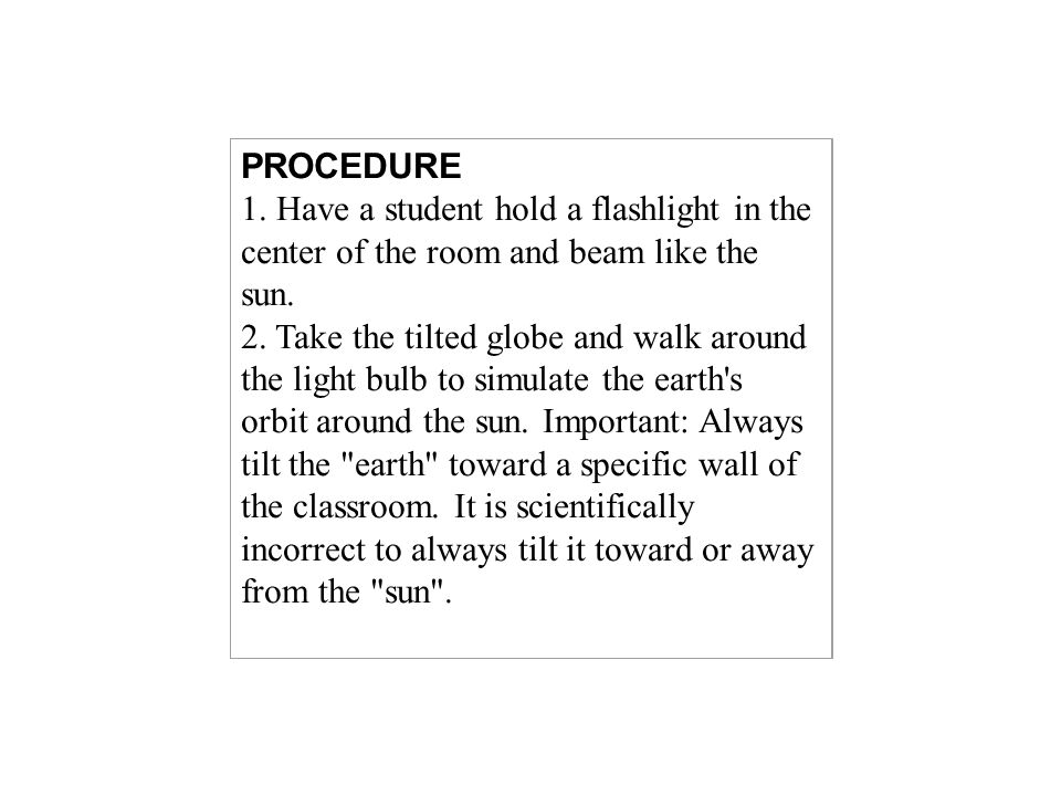 PROCEDURE 1. Have a student hold a flashlight in the center of the room and beam like the sun.