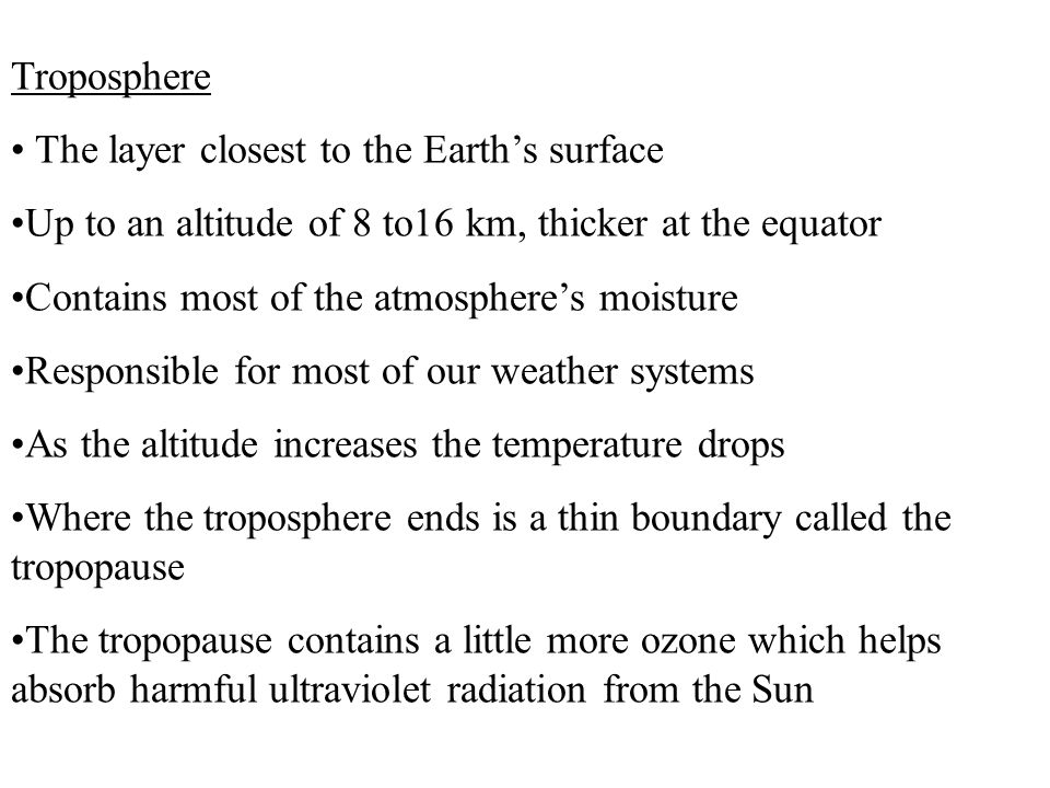 Troposphere The layer closest to the Earth's surface. Up to an altitude of 8 to16 km, thicker at the equator.