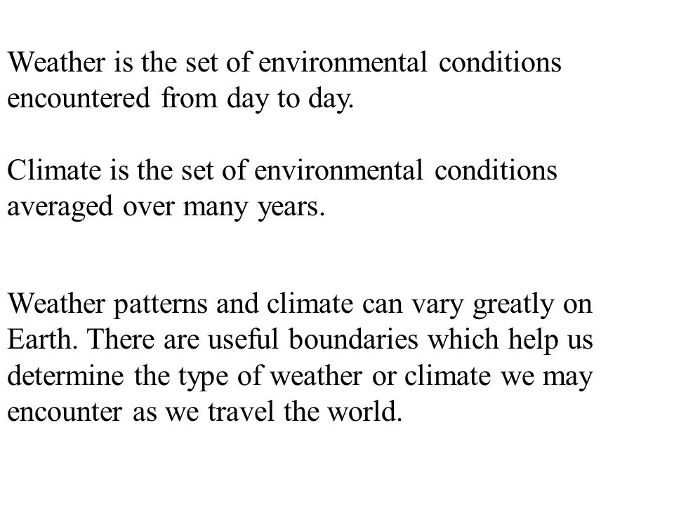 Weather is the set of environmental conditions encountered from day to day.