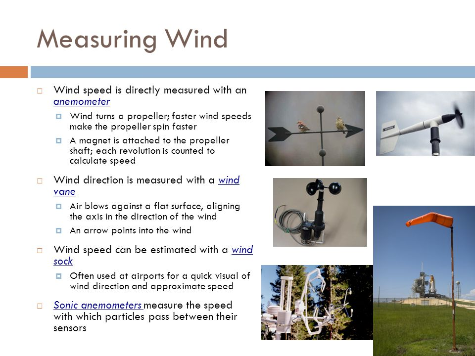 Measuring Wind Wind speed is directly measured with an anemometer