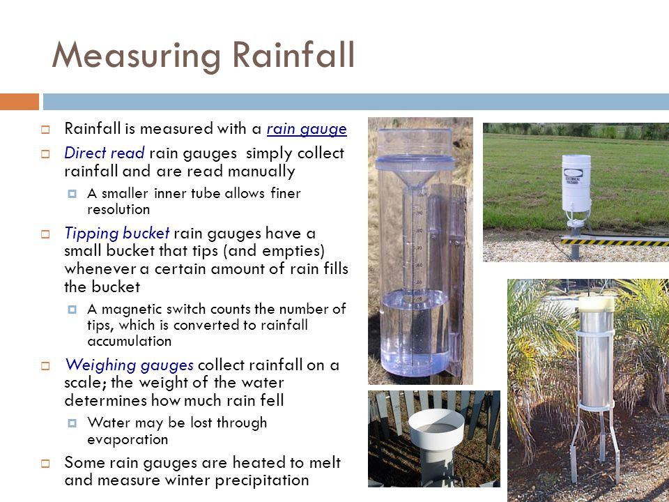 Measuring Rainfall Rainfall is measured with a rain gauge