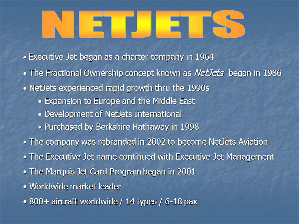 NETJETS Executive Jet began as a charter company in 1964. The Fractional Ownership concept known as NetJets began in 1986.