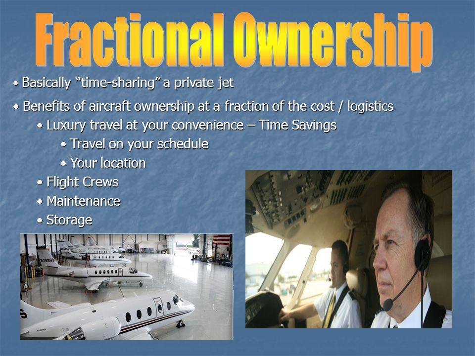Fractional Ownership Basically time-sharing a private jet. Benefits of aircraft ownership at a fraction of the cost / logistics.