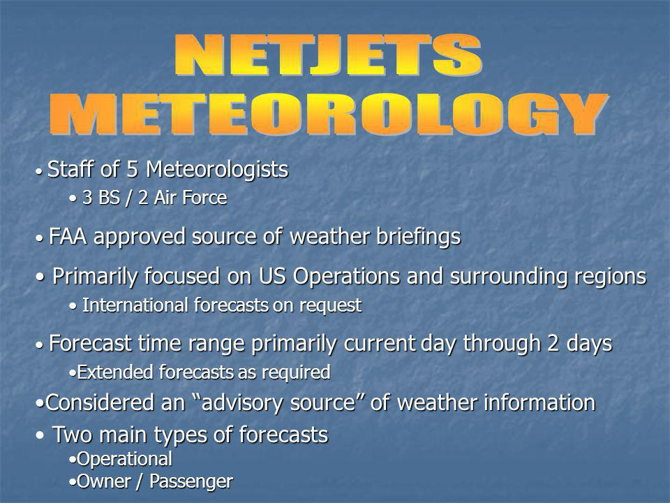 NETJETS METEOROLOGY. Staff of 5 Meteorologists. 3 BS / 2 Air Force. FAA approved source of weather briefings.