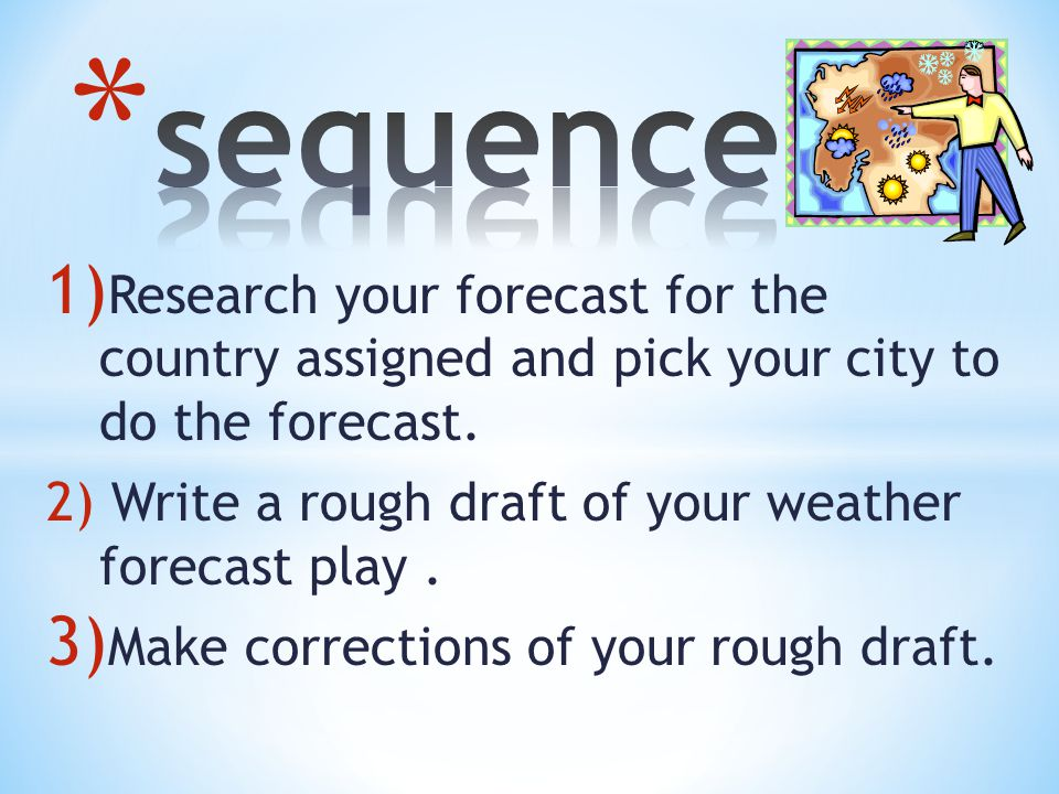 sequence Research your forecast for the country assigned and pick your city to do the forecast.