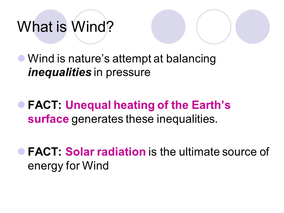 What is Wind Wind is nature's attempt at balancing inequalities in pressure.
