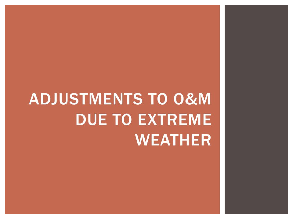 ADJUSTMENTS TO o&m Due To Extreme Weather