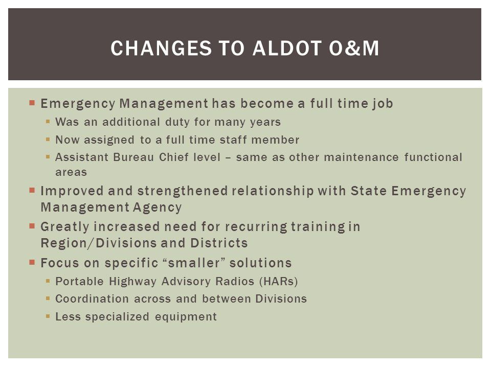 Changes to ALDOT O&M Emergency Management has become a full time job