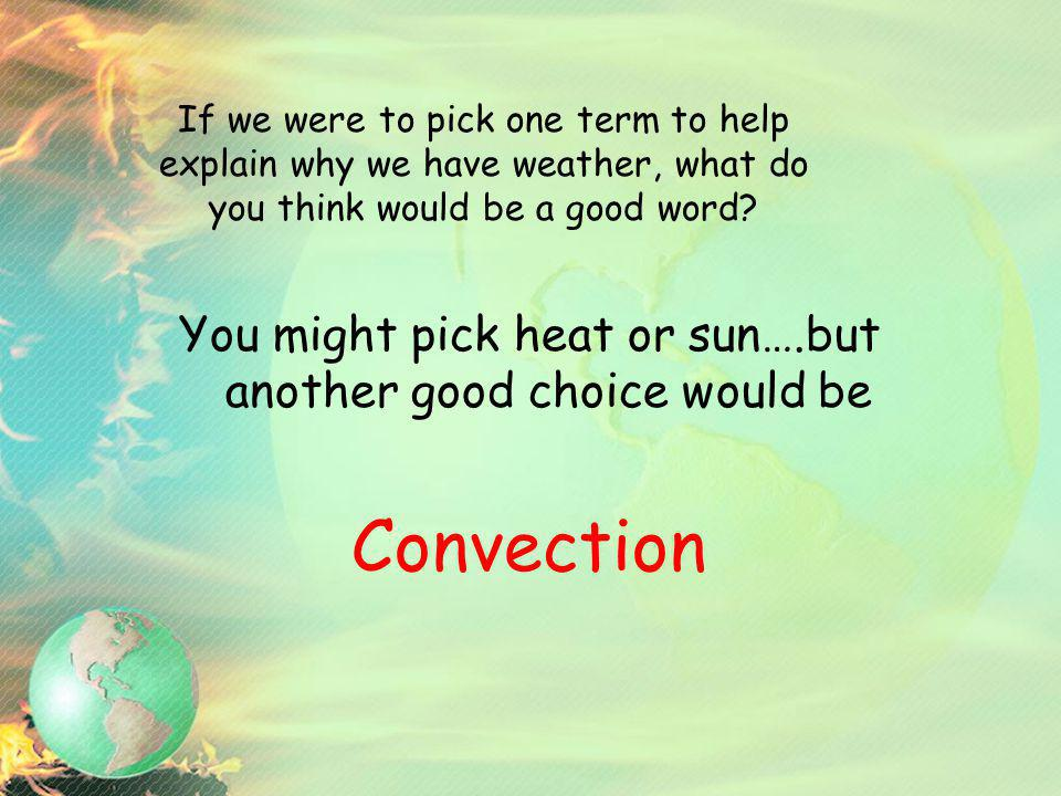 You might pick heat or sun….but another good choice would be