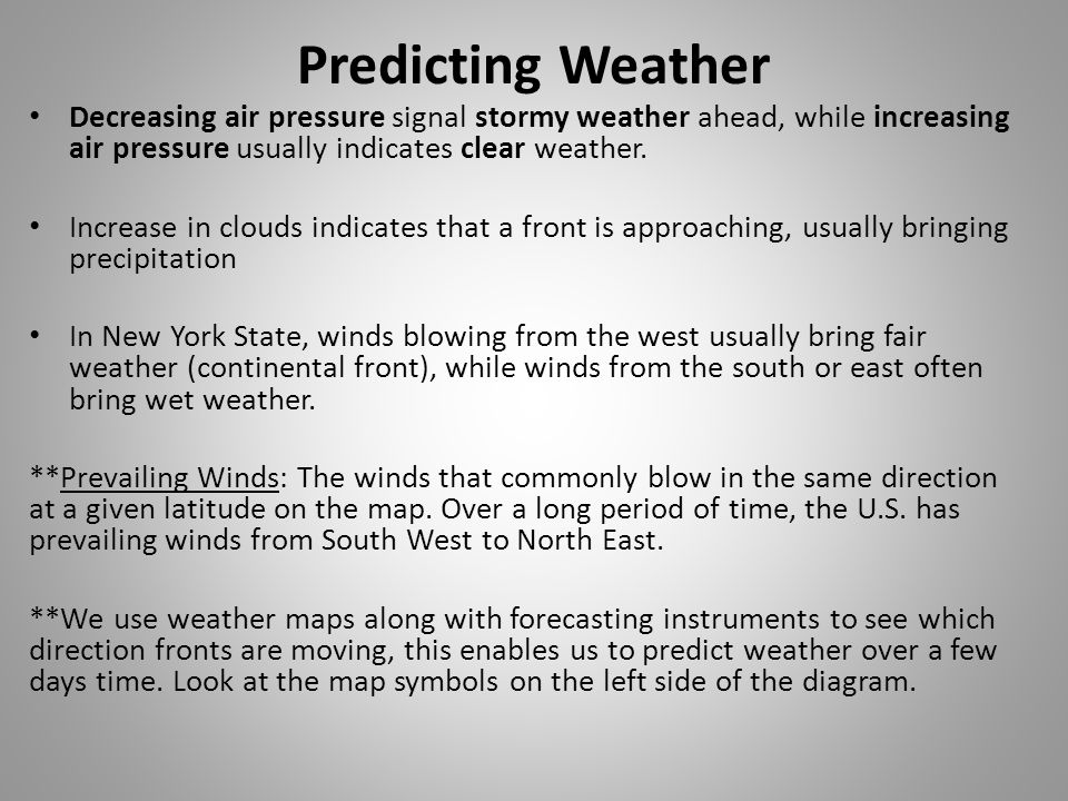 Predicting Weather Decreasing air pressure signal stormy weather ahead, while increasing air pressure usually indicates clear weather.