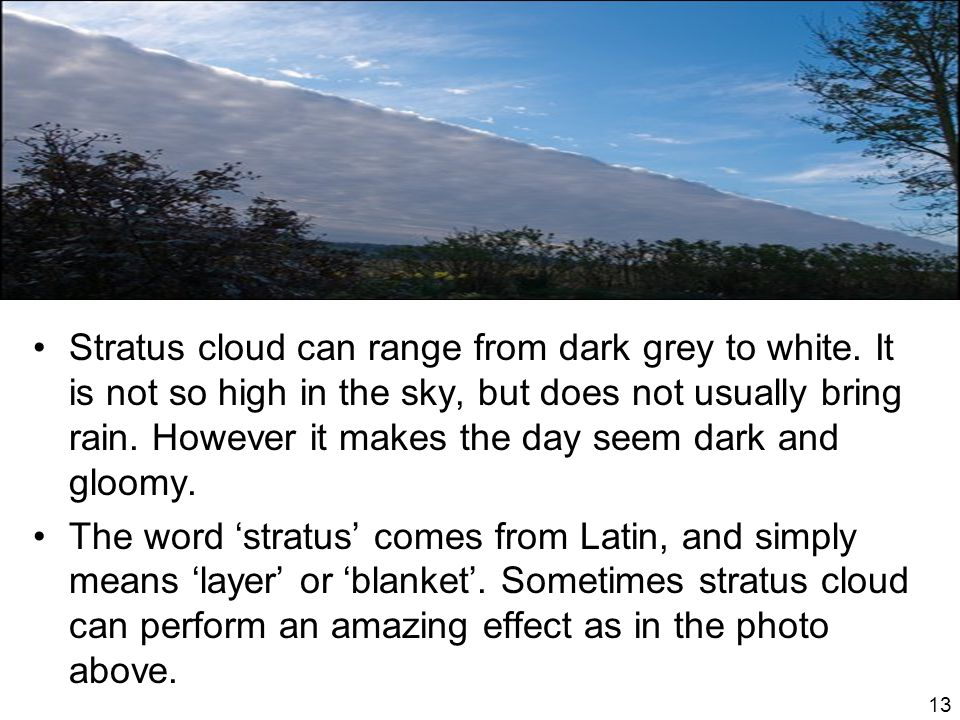 Stratus cloud can range from dark grey to white