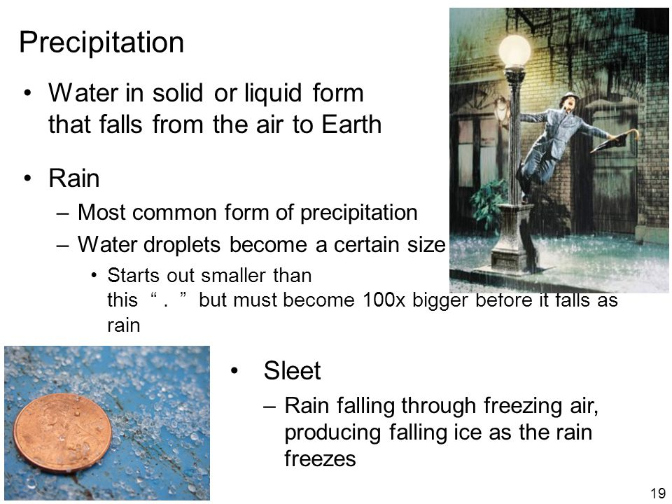 Precipitation Water in solid or liquid form that falls from the air to Earth. Rain. Most common form of precipitation.